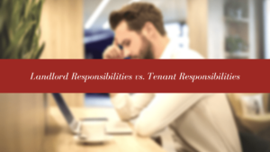 San Francisco Landlord Responsibilities vs. Tenant Responsibilities | Understanding the Main Differences Between the Two